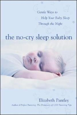 The No-Cry Sleep Solution: Gentle Ways to Help Your Baby Sleep Through the Night by Elizabeth Pantley