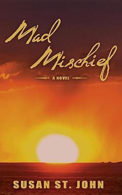 Mad Mischief by Susan St. John