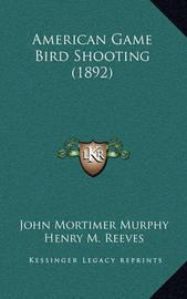 American Game Bird Shooting (1892) by John Mortimer Murphy