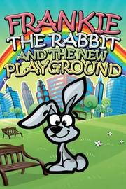 Frankie the Rabbit and the New Playground by Jupiter Kids