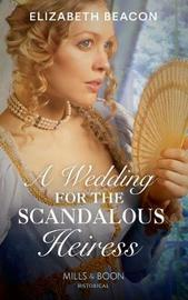 A Wedding For The Scandalous Heiress by Elizabeth Beacon