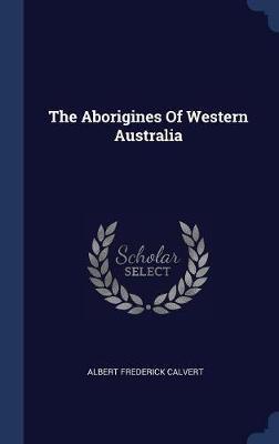 The Aborigines of Western Australia by Albert Frederick Calvert image