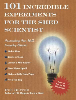 101 Incredible Experiments for the Shed Scientist by Rob Beattie image