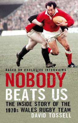 Nobody Beats Us: The Inside Story of the 1970s Wales Rugby Team by David Tossell image