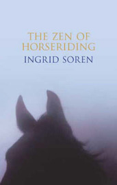 The Zen of Horseriding by Ingrid Soren image