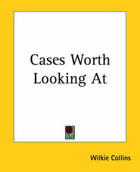 Cases Worth Looking At by Wilkie Collins