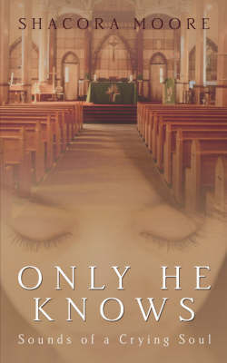 Only He Knows: Sounds of a Crying Soul by Shacora, Moore image