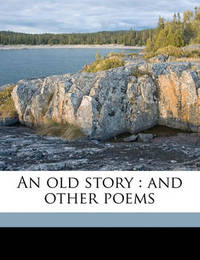 An Old Story: And Other Poems by Elizabeth D Cross