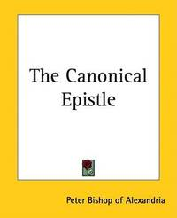 The Canonical Epistle by Peter Bishop of Alexandria