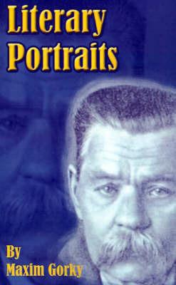 Literary Portraits by Maxim Gorky