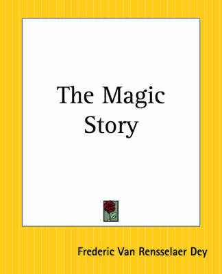 The Magic Story by Frederic Van Rensselaer Dey