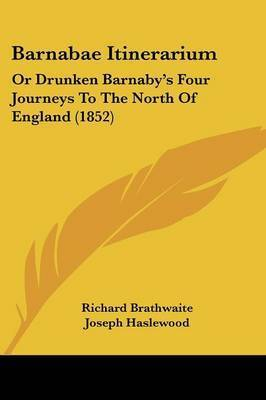 Barnabae Itinerarium: Or Drunken Barnaby's Four Journeys To The North Of England (1852) by Richard Brathwaite