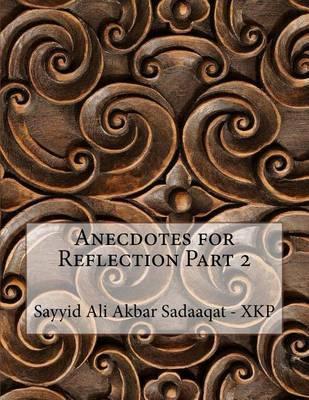 Anecdotes for Reflection Part 2 by Sayyid Ali Akbar Sadaaqat - Xkp image