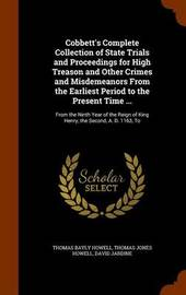Cobbett's Complete Collection of State Trials and Proceedings for High Treason and Other Crimes and Misdemeanors from the Earliest Period to the Present Time ... by Thomas Bayly Howell image