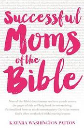 Successful Moms of the Bible by Katara Washington Patton