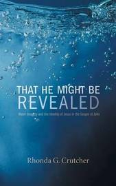 That He Might Be Revealed by Rhonda G Crutcher