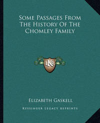 Some Passages from the History of the Chomley Family by Elizabeth Cleghorn Gaskell