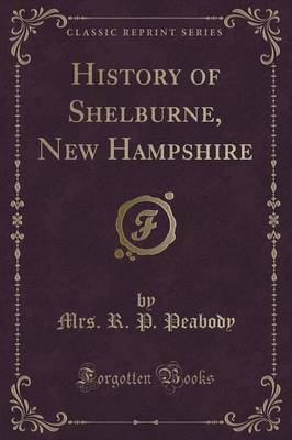 History of Shelburne, New Hampshire (Classic Reprint) by Mrs R P Peabody image