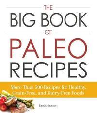 The Big Book of Paleo Recipes by Linda Larsen