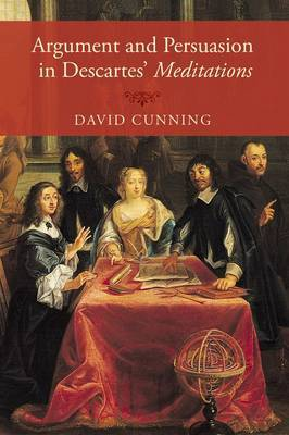 Argument and Persuasion in Descartes' Meditations by David Cunning image
