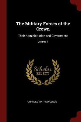 The Military Forces of the Crown by Charles Mathew Clode image