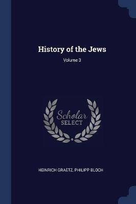 History of the Jews; Volume 3 by Heinrich Graetz image