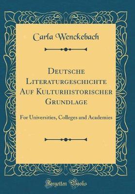 Deutsche Literaturgeschichte Auf Kulturhistorischer Grundlage by Carla Wenckebach