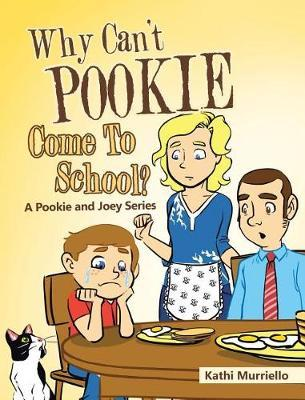 Why Can't Pookie Come to School? by Kathi Murriello
