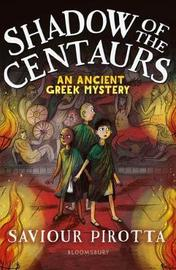 Shadow of the Centaurs: An Ancient Greek Mystery by Saviour Pirotta