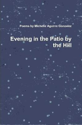 Evening in the Patio by the Hill by Michelle Gonzalez