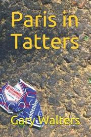 Paris in Tatters by Gary Walters