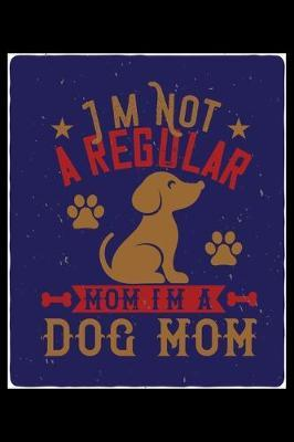Im Not A Regular Mom Im A Dog Mom by Janice H McKlansky Publishing image