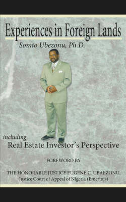 Experiences in Foreign Lands Including Real Estate Investor's Perspective by Somto, Ubezonu