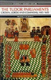 Tudor Parliaments,The Crown,Lords and Commons,1485-1603 by Michael A.R. Graves