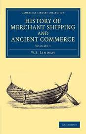 History of Merchant Shipping and Ancient Commerce 4 Volume Set History of Merchant Shipping and Ancient Commerce: Volume 2 by W S Lindsay