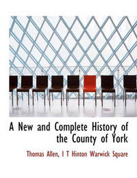 A New and Complete History of the County of York by Thomas Allen