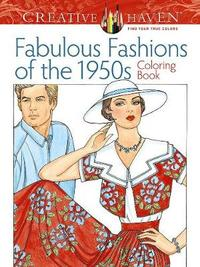 Creative Haven Fabulous Fashions of the 1950s Coloring Book by Ming Ju Sun