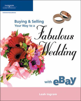 Buying and Selling Your Way to a Fabulous Wedding on Ebay by Leah Ingram