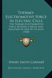Thermo-Electromotive Force in Electric Cells: The Thermo-Electromotive Force Between a Metal and Solution of One of Its Salts (1920) by Henry Smith Carhart