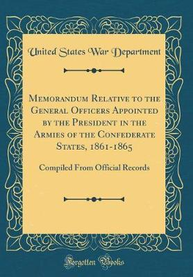 Memorandum Relative to the General Officers Appointed by the President in the Armies of the Confederate States, 1861-1865 by United States War Department image