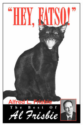 Hey, Fatso!: The Best of Al Frisbie by Alfred L. Frisbie image