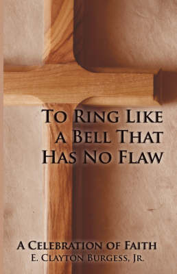 To Ring Like a Bell That Has No Flaw by E. Clayton Burgess Jr. image