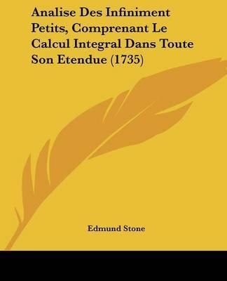 Analise Des Infiniment Petits, Comprenant Le Calcul Integral Dans Toute Son Etendue (1735) by Edmund Stone image