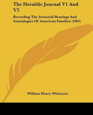 The Heraldic Journal V1 and V2: Recording the Armorial Bearings and Genealogies of American Families (1865) by William Henry Whitmore image