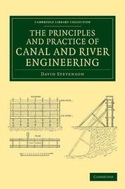 The Principles and Practice of Canal and River Engineering by David G. Stevenson