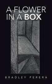 A Flower in a Box by Bradley Perera