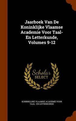 Jaarboek Van de Koninklijke Vlaamse Academie Voor Taal- En Letterkunde, Volumes 9-12