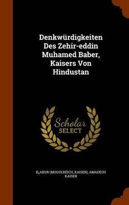 Denkwurdigkeiten Des Zehir-Eddin Muhamed Baber, Kaisers Von Hindustan by B Abur (Mogulreich image