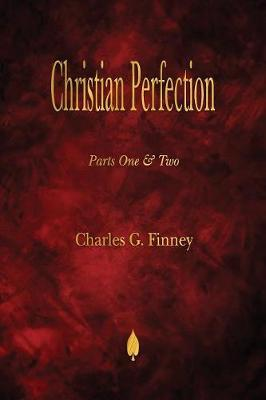 Christian Perfection - Parts One & Two by Charles G Finney