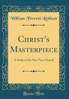 Christ's Masterpiece by William Ferretti Robison
